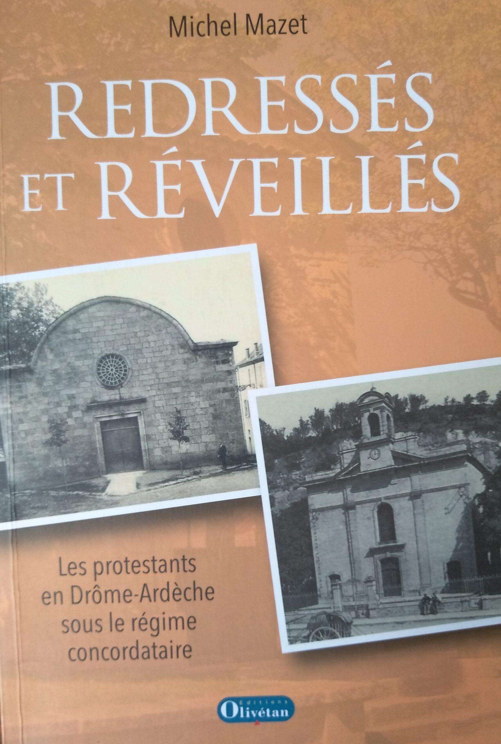 Redressés et Réveillés, les protestants en Drôme-Ardèche sous le régime concordataire par Michel MAZET